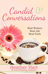 Candid Conversations: Real Women. Real Life. Real Faith.