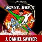 Suave Rob's Double-X Derring-Do! | J. Daniel Sawyer