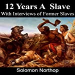 Twelve Years a Slave: Includes Interviews of Former Slaves and Illustrations | Solomon Northup