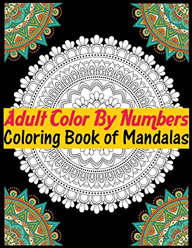 Adult Color By Numbers Coloring Book of Mandalas: Adult Coloring Book 100 Mandala Images Stress Management Coloring Book For Relaxation, Meditation, Happiness and Relief & Art Color Therapy por Sky Publishing