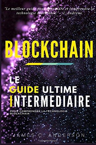 Blockchain: Le Guide Intermediaire pour Comprendre la Technologie Blockchain  [Anderson, James C.] (Tapa Blanda)