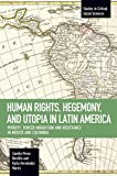 Human Rights, Hegemony, and Utopia in Latin America: Poverty, Forced Migration and Resistance in Mexico and Colombia (Studies in Critical Social Sciences)