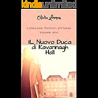 Il Nuovo Duca di Kavannagh Hall: - Collezione Dottori d'Irlanda - Volume 1. Autoconclusivo