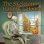 The Skeleton Haunts a House: Family Skeleton, Book 3   Leigh Perry