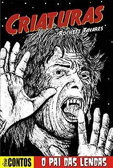 O Pai das Lendas: A elegia do senhor dos vampiros no final dos tempos (Criaturas: Série Contos Livro 1) por [Tavares, Rochett]
