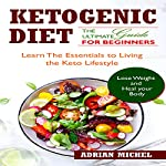 The Ketogenic Diet: The Ultimate Guide for Beginners | Adrian Michel