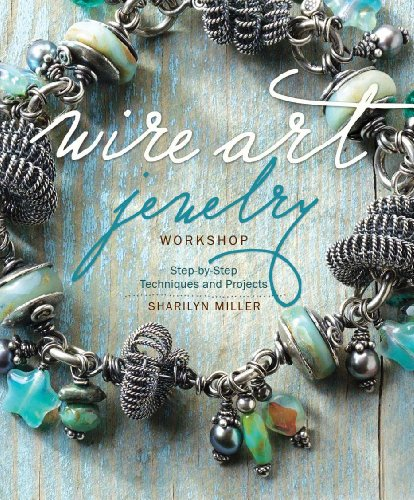 Wire Art Jewelry Workshop: Step-by-Step Techniques and Projects -