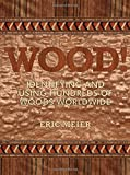 WOOD! Identifying and Using Hundreds of Woods Worldwide by Eric Meier (2015-10-10)