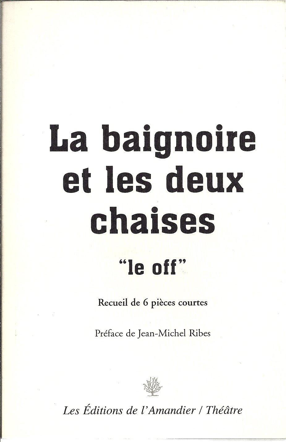 La Baignoire Et Les Deux Chaises Le Off 9782915695236 Amazon Com Books