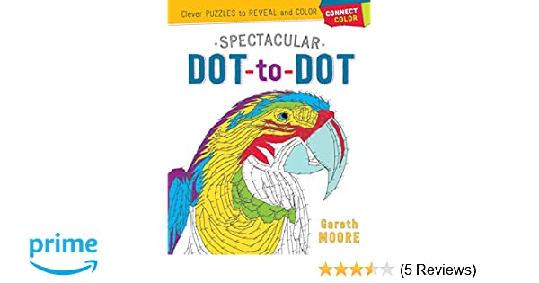 Amazon Connect Color Spectacular Dot To Clever Puzzles Reveal And 9781250127884 Gareth Moore Books