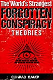 The World's Strangest  Forgotten  Conspiracy Theories