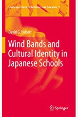 Wind Bands and Cultural Identity in Japanese Schools (Landscapes: the Arts, Aesthetics, and Education Book 9) Kindle Edition