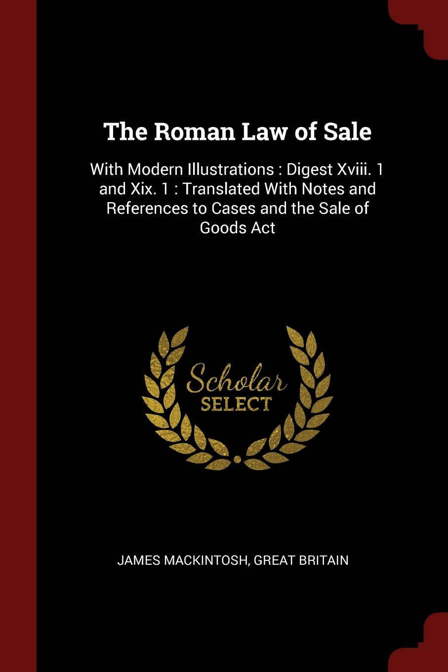 Download The Roman Law of Sale: With Modern Illustrations : Digest Xviii. 1 and Xix. 1 : Translated With Notes and References to Cases and the Sale of Goods Act ebook