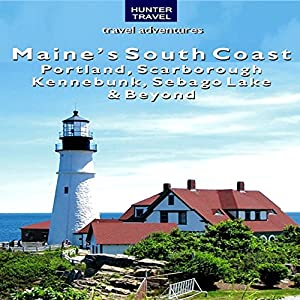 Maine's South Coast: Portland, Scarborough, Kennebunk, Sebago Lake, & Beyond Audiobook