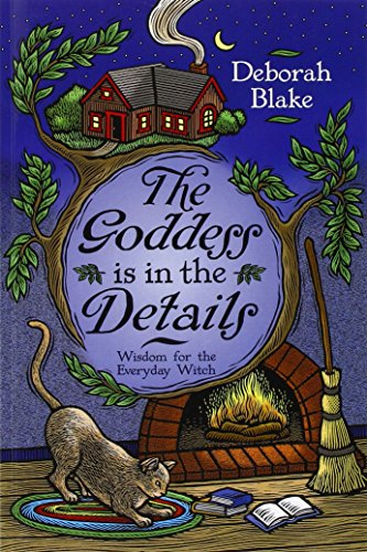 The Goddess Is in the Details: Wisdom for the Everyday Witch (The Witch Is In)