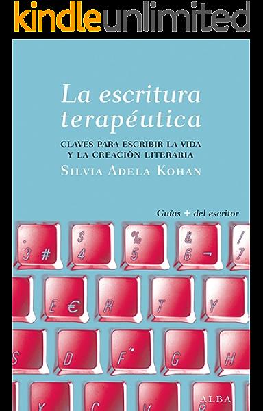 La escritura terapéutica: Claves para escribir la vida y la ...