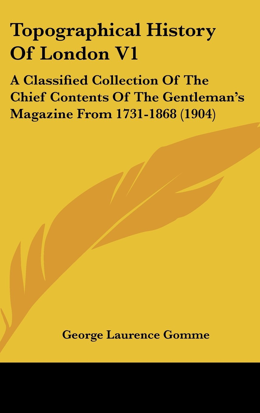 Read Online Topographical History Of London V1: A Classified Collection Of The Chief Contents Of The Gentleman's Magazine From 1731-1868 (1904) PDF