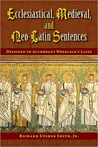 Ecclesiastical Medieval and Neo-Latin Sentences (Latin Edition) (Latin and English Edition), Richard Upsher Jr. Smith