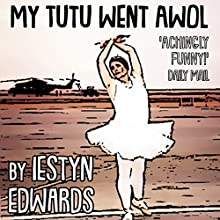 My Tutu Went AWOL Audiobook by Iestyn Edwards Narrated by Iestyn Edwards