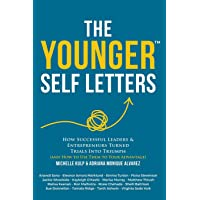 The Younger Self Letters: How Successful Leaders & Entrepreneurs Turned Trials Into Triumph (And How to Use Them to Your…