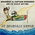 Brainboy & Captain Dudebro: And the Gem of Neptune Audiobook by Nicholas Devon Narrated by Skyler Morgan