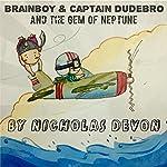 Brainboy & Captain Dudebro: And the Gem of Neptune | Nicholas Devon