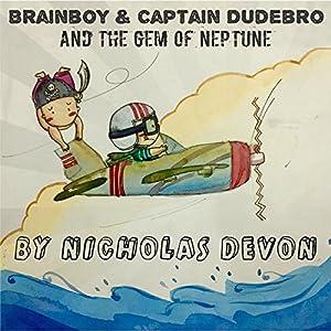 Brainboy & Captain Dudebro: And the Gem of Neptune Audiobook