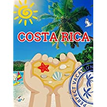 Costa Rica: Travels. Overview of the best places to visit in Costa Rica (Dominical, Puerto Limon, Liberia, Playa Hermosa, Drake Bay, Golfito, San Jose,National Park& More) (Costa Rica Food)