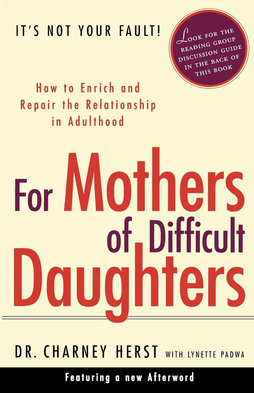 For Mothers of Difficult Daughters; How to Enrich and Repair the  Relationship in Adulthood: Charney Herst, Lynette Padwa: 9780375753183:  Amazon.com: Books