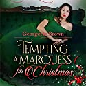 Tempting a Marquess for Christmas: A Steamy Regency Romance, Book 5 Audiobook by Georgette Brown Narrated by Em Brown