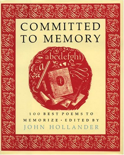 Committed to Memory: 100 Best Poems to Memorize (Best Poets And Poems)