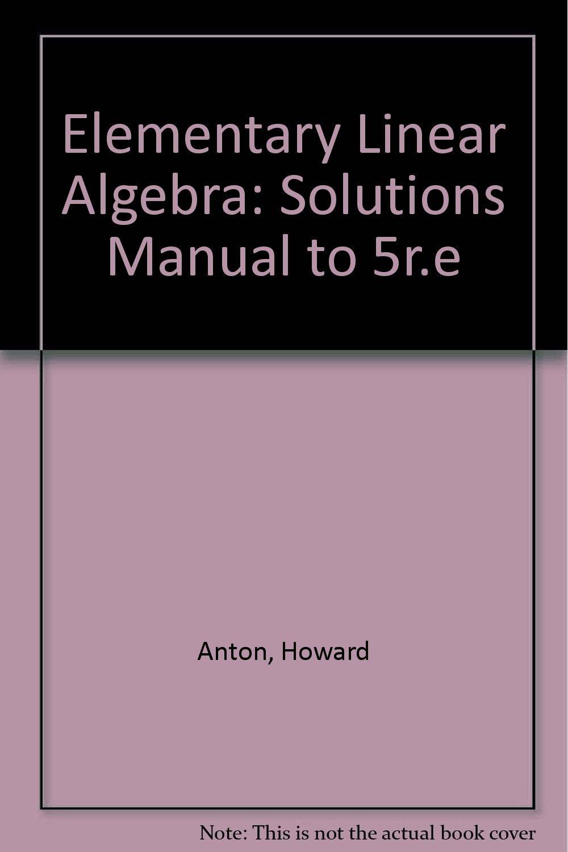 Elementary Linear Algebra: Solutions Manual to 5r.e: Amazon.co.uk: Howard  Anton: 9780471850397: Books