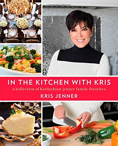 In The Kitchen With Kris  A Kollection Of Kardashian Jenner Family Favorites
