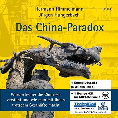 Das China-Paradox: Warum keiner die Chinesen versteht und wie man mit ihnen trotzdem Geschäfte macht (Die Geschäfte Chino)