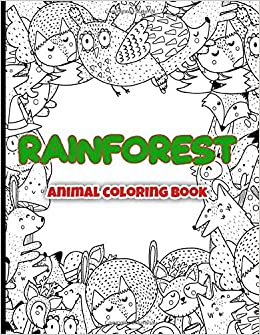 Rainforest Animal Coloring Book A Wildlife Adult Colouring And Activity Book Featuring Amazing Forest Animals Birds Plants With Animals Shaped Maze And Word Search Puzzles For Stress Relief Publications Coloring Crafts 9781657751804