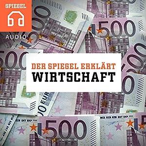 Wirtschaft: Zwölf Einblicke in die Welt der Wirtschaft (Der SPIEGEL ERKLÄRT) Hörbuch
