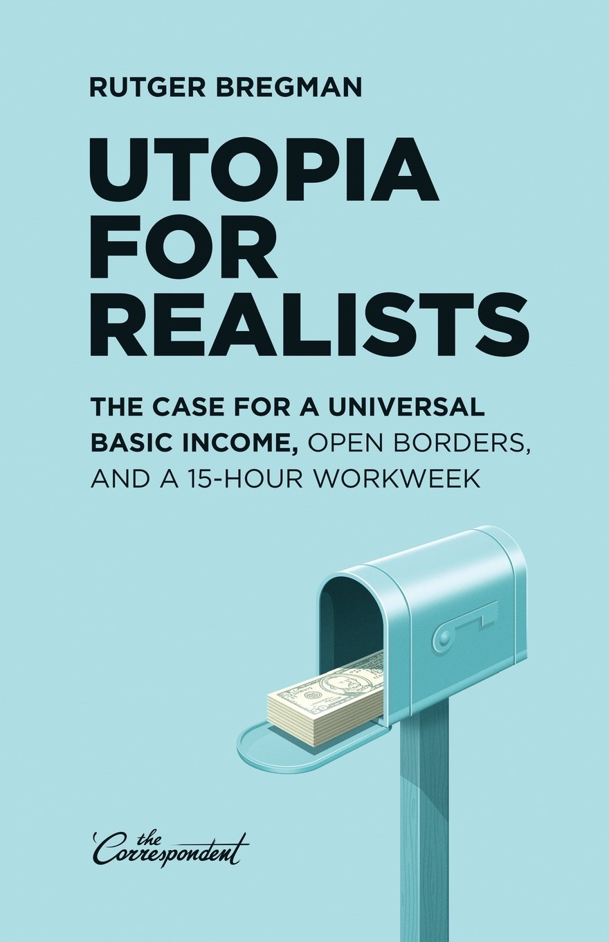 Utopia For Realists: The Case For A Universal Basic Income, Open Borders,  And A 15hour Workweek: Rutger Bregman, Elizabeth Manton: 9789082520309: