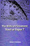 The Biblical Firmament, Robert C. Newman, 0944788807