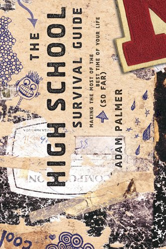The High School Survival Guide: Making the Most of the Best Time of Your Life (So Far) Pdf