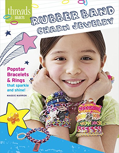 Rubber Band Charm Jewelry: Popstar bracelets & rings that sparkle and shine (Threads Selects)