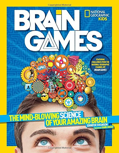 National Geographic Kids Brain Games The Mind-Blowing Science of Your Amazing Brain