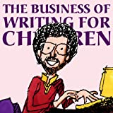 The Business of Writing for Children: An Award-Winning Author's Tips on Writing Children's Books and Publishing Them, or How to Write, Publish, and Promote a Book for Kids (Kidwriting 1)