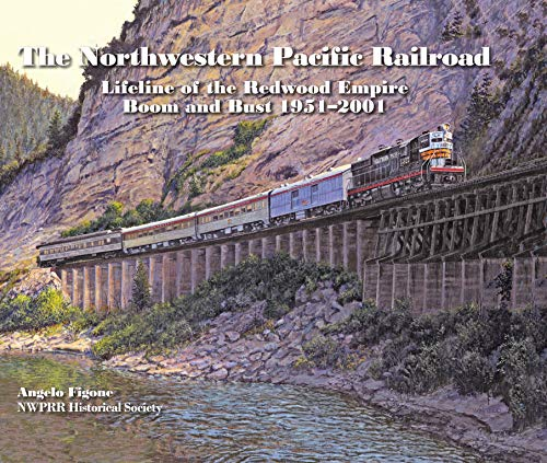 Railroad Northwestern Pacific (The Northwestern Pacific Railroad Lifeline of the Redwood Empire Boom and Bust 1951 - 2001)