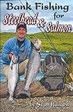 Bank Fishing for Steelhead and Salmon, Scott Haugen, 1571884564