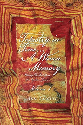 Woven Memories - Tapestry in Time... a Woven Memory: Weaving the Lost Years of Ayeshua (Jesus) Vol. 1