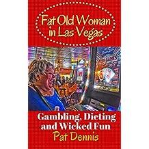 Fat Old Woman in Las Vegas: Gambling, Dieting and Wicked Fun