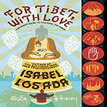 For Tibet, with Love: A Beginner's Guide to Changing the World | Livre audio Auteur(s) : Isabel Losada Narrateur(s) : Isabel Losada