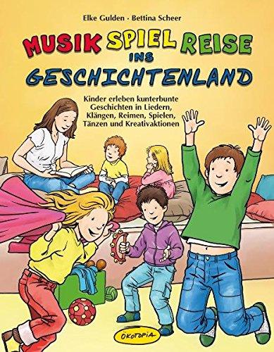 Musik-Spiel-Reise ins Geschichtenland (Buch): Kinder erleben kunterbunte Geschichten in Liedern, Klängen, Reimen, Spielen, Tänzen und Kreativaktionen