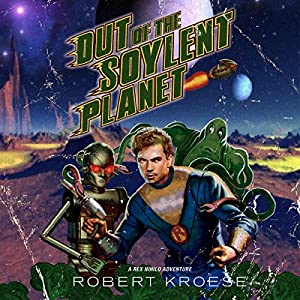 Out of the Soylent Planet: A Rex Nihilo Adventure Audiobook