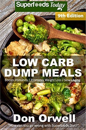 Low Carb Dump Meals: Over 155+ Low Carb Slow Cooker Meals, Dump Dinners Recipes, Quick & Easy Cooking Recipes, Antioxidants & Phytochemicals, Soups Stews ... Weight Loss Transformation Book Book 302) by Don Orwell